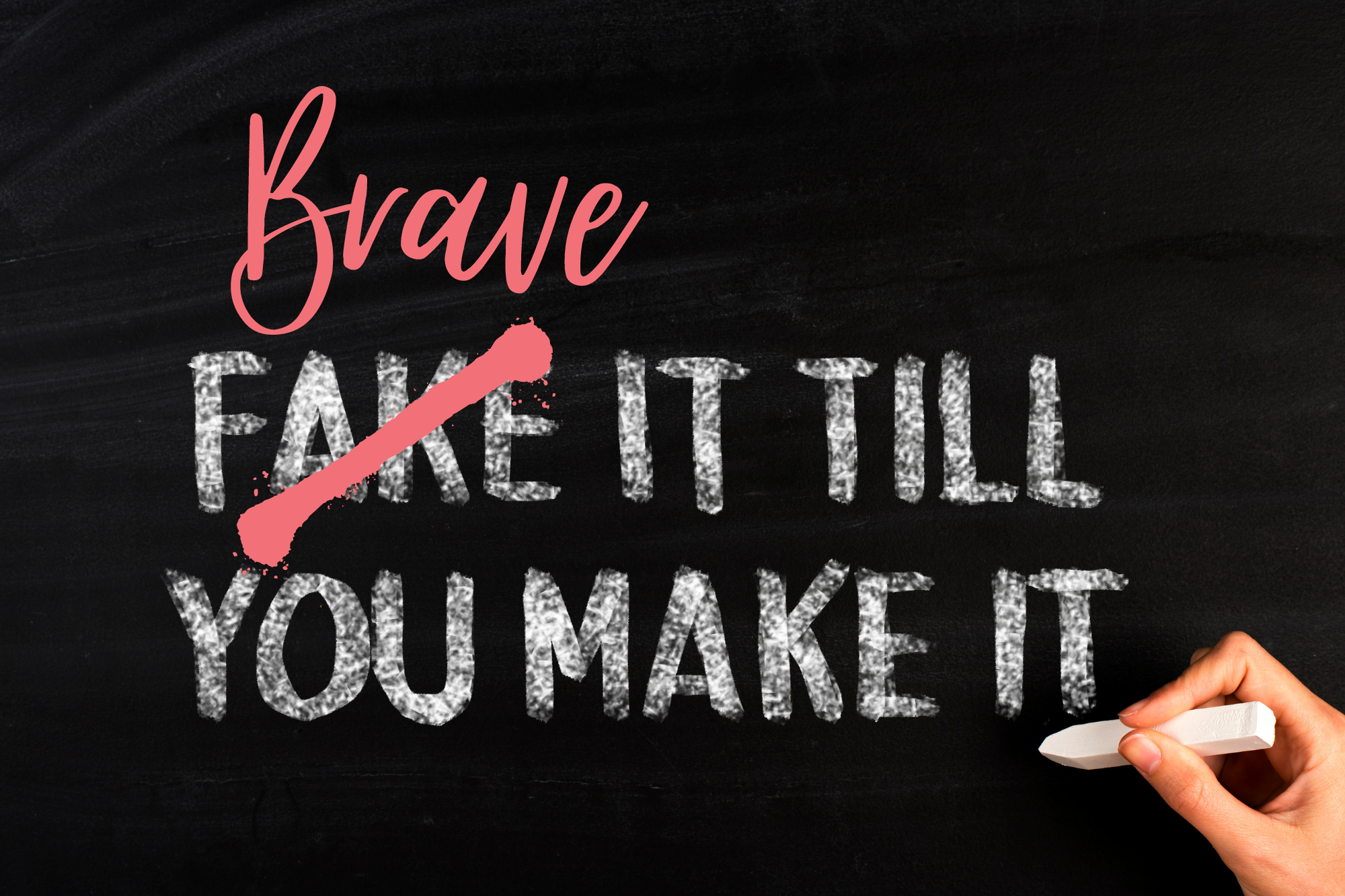 The words fake it till you make it written in chalk on a blackboard. The word fake is crossed out with the word Brave above, making it Brave it till you make it.